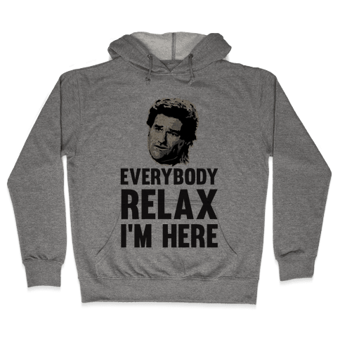 Everybody Relax, I'm here Hooded Sweatshirt