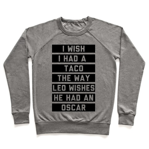 I Wish I Had A Taco The Way Leo Wishes He Had An Oscar Pullover