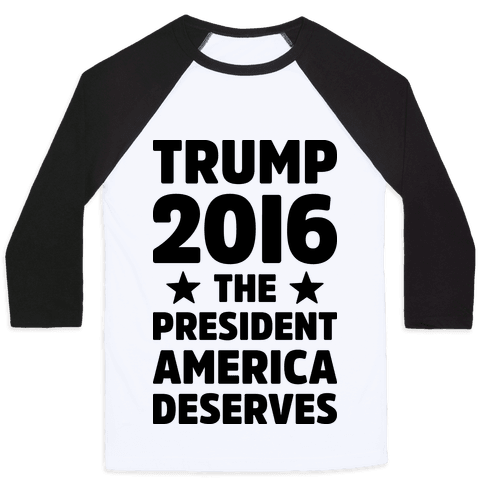 Trump 2016 The President America Deserves Baseball Tee