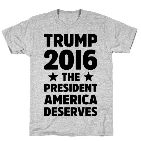 Trump 2016 The President America Deserves T-Shirt
