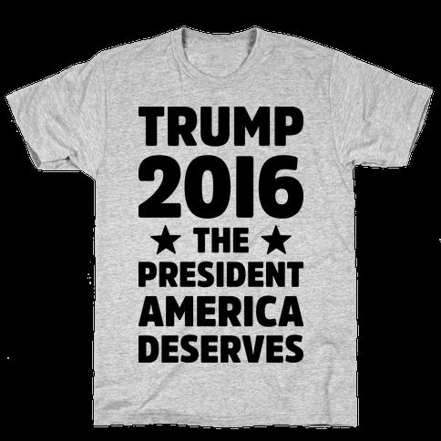 Trump 2016 The President America Deserves Mens T-Shirt