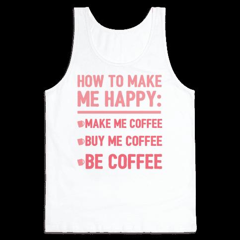 How To Make Me Happy: Make Me Coffee Tank Top