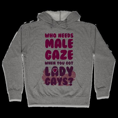 Who Needs Male Gaze When You Got Lady Gays? Hooded Sweatshirt