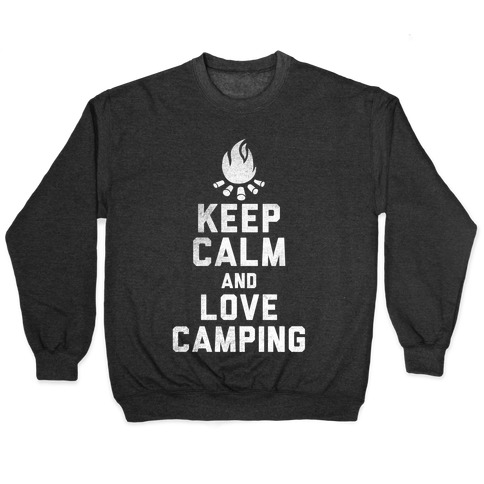 Keep Calm and Love Camping (White Ink) Pullover