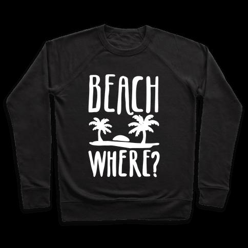 Beach Where? Pullover