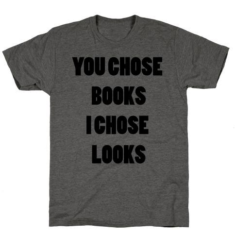 You Chose Books & I Chose Looks T-Shirt