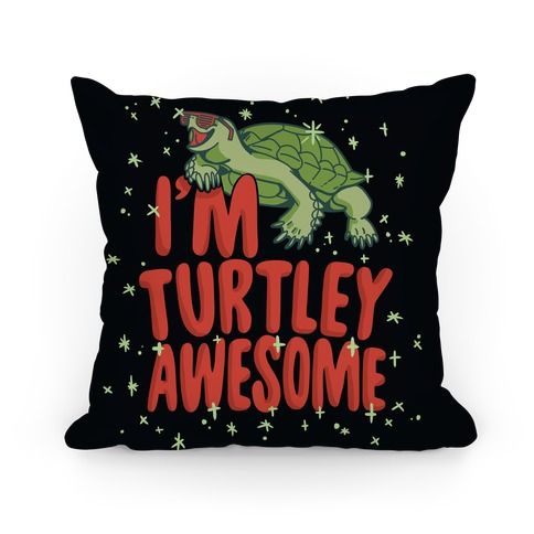 I'm Turtley Awesome Pillow
