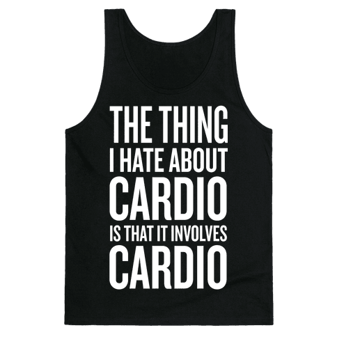 The Thing I Hate About Cardio... Tank Top