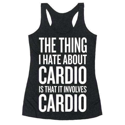 The Thing I Hate About Cardio... Racerback Tank Top