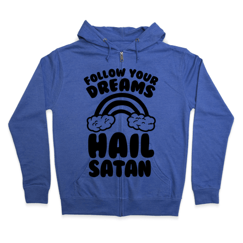 Follow Your Dreams Hail Satan Zip Hoodie