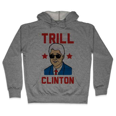 Trill Clinton Hooded Sweatshirt