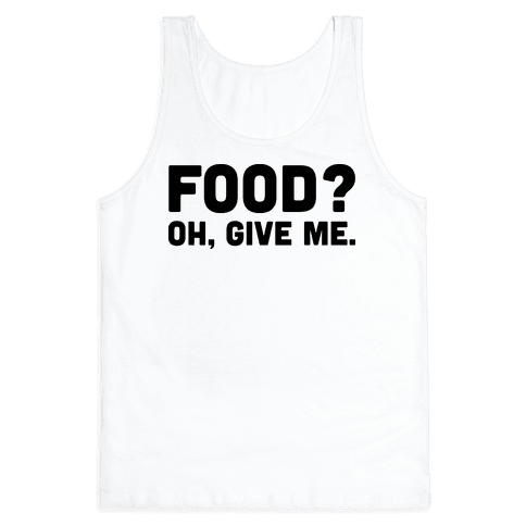 Food? Oh, Give Me Tank Top
