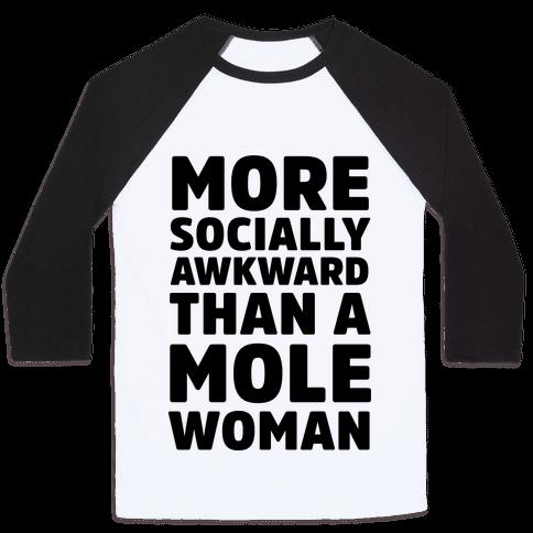 More Socially Awkward Than a Mole Woman Baseball Tee