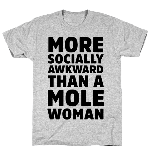 More Socially Awkward Than a Mole Woman Mens T-Shirt