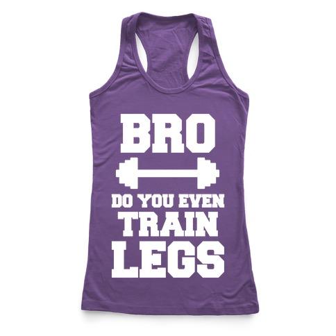 Bro Do You Even Train Legs