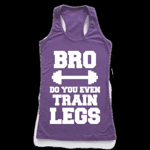 Bro Do You Even Train Legs Racerback Tank Top