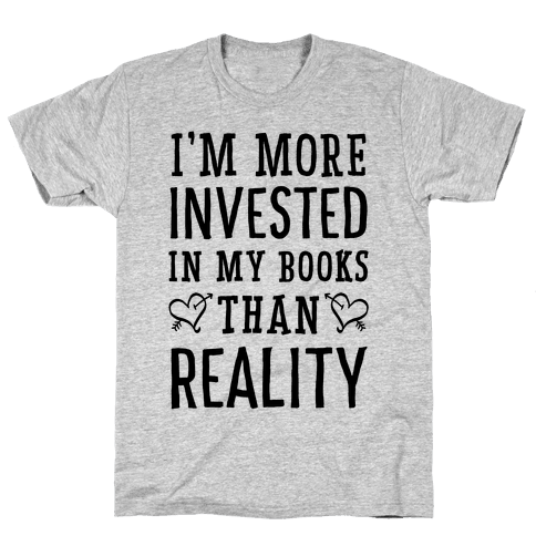 I'm More Invested In My Books Than Reality Mens T-Shirt