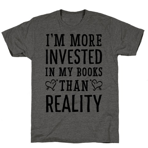 I'm More Invested In My Books Than Reality T-Shirt