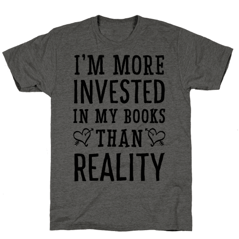 I'm More Invested In My Books Than Reality