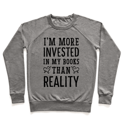 I'm More Invested In My Books Than Reality Pullover