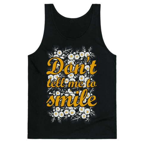 Don't Tell Me To Smile Tank Top