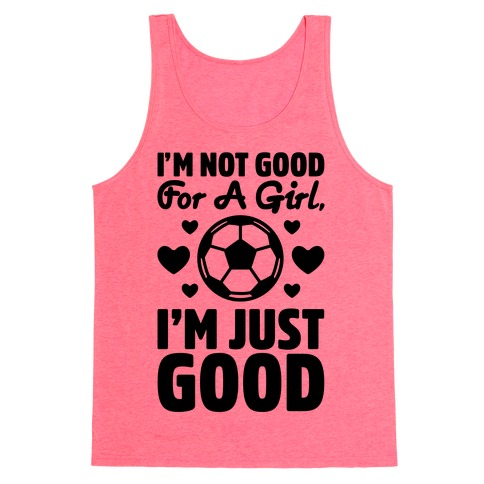 I'm Not Good For A Girl I'm Just Good Soccer Tank Top