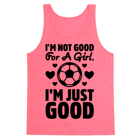 I'm Not Good For A Girl I'm Just Good Soccer