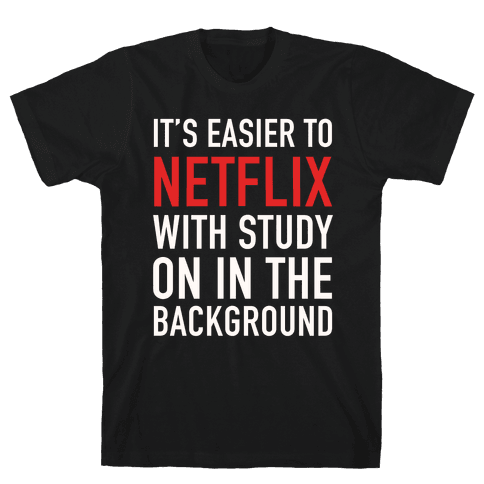 It's Easier To Netflix With Study On In The Background Mens T-Shirt