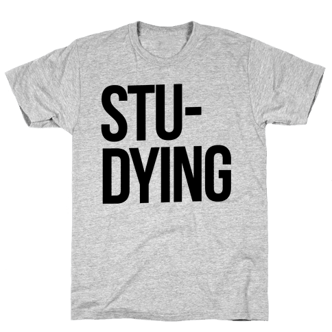 Stu-DYING Mens T-Shirt
