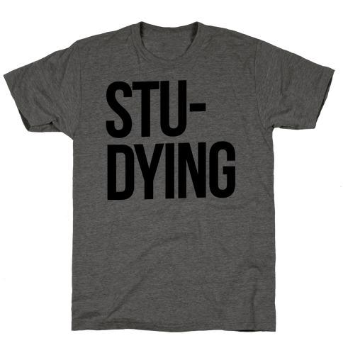 Stu-DYING T-Shirt