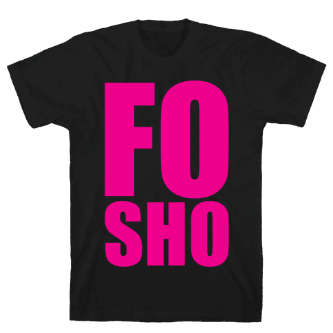 Fo Sho Mens T-Shirt