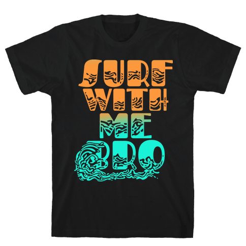 Surf With Me Bro Mens T-Shirt
