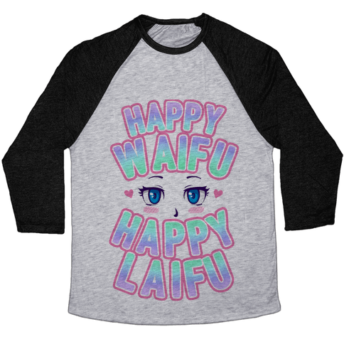 Happy Waifu Happy Laifu Baseball Tee