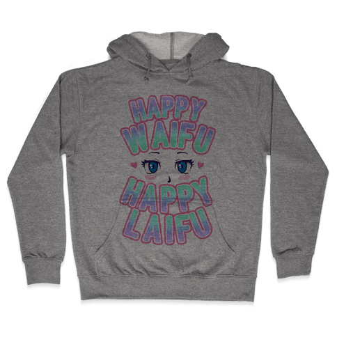 Happy Waifu Happy Laifu Hooded Sweatshirt