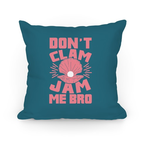 Don't Clam Jam Me Bro Pillow