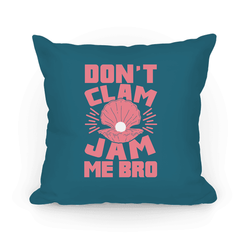 Don't Clam Jam Me Bro