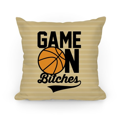 Game On Bitches Basketball Pillow