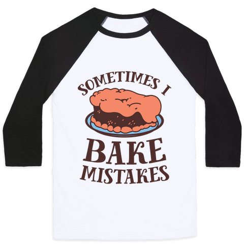 Sometimes I Bake Mistakes Baseball Tee