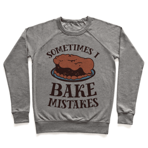 Sometimes I Bake Mistakes Pullover