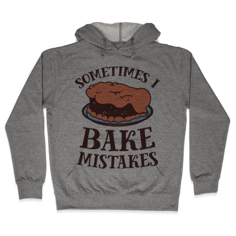 Sometimes I Bake Mistakes Hooded Sweatshirt