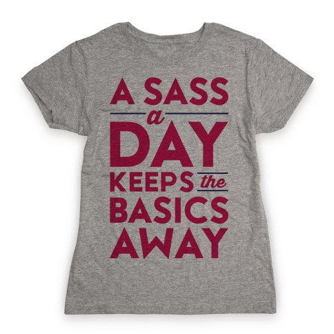 A Sass A Day Keeps The Basics Away Womens T-Shirt