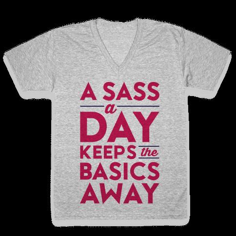 A Sass A Day Keeps The Basics Away V-Neck Tee Shirt