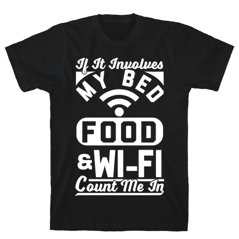 If It Involves My Bed Food & Wi-FI Count Me In Mens T-Shirt