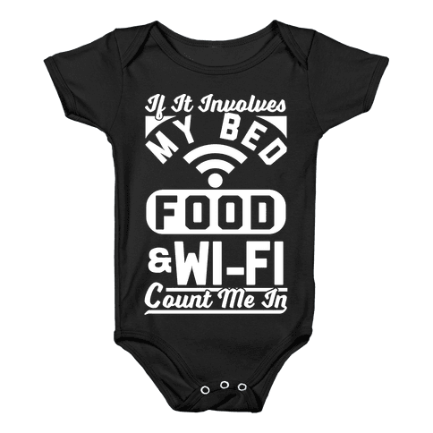If It Involves My Bed Food & Wi-FI Count Me In Baby Onesy