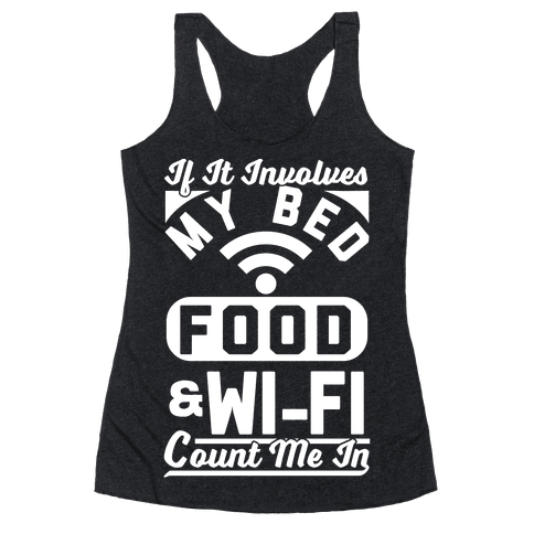 If It Involves My Bed Food & Wi-FI Count Me In Racerback Tank Top