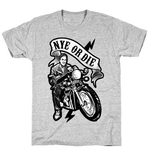 Bill Nye Or Die T-Shirt