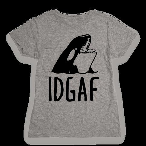 IDGAF Orca Womens T-Shirt