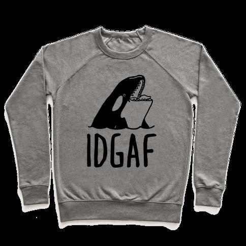 IDGAF Orca Pullover