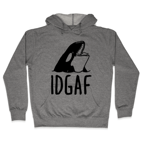 IDGAF Orca Hooded Sweatshirt