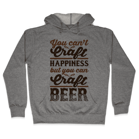 You Can't Craft Happiness But You Can Craft Beer